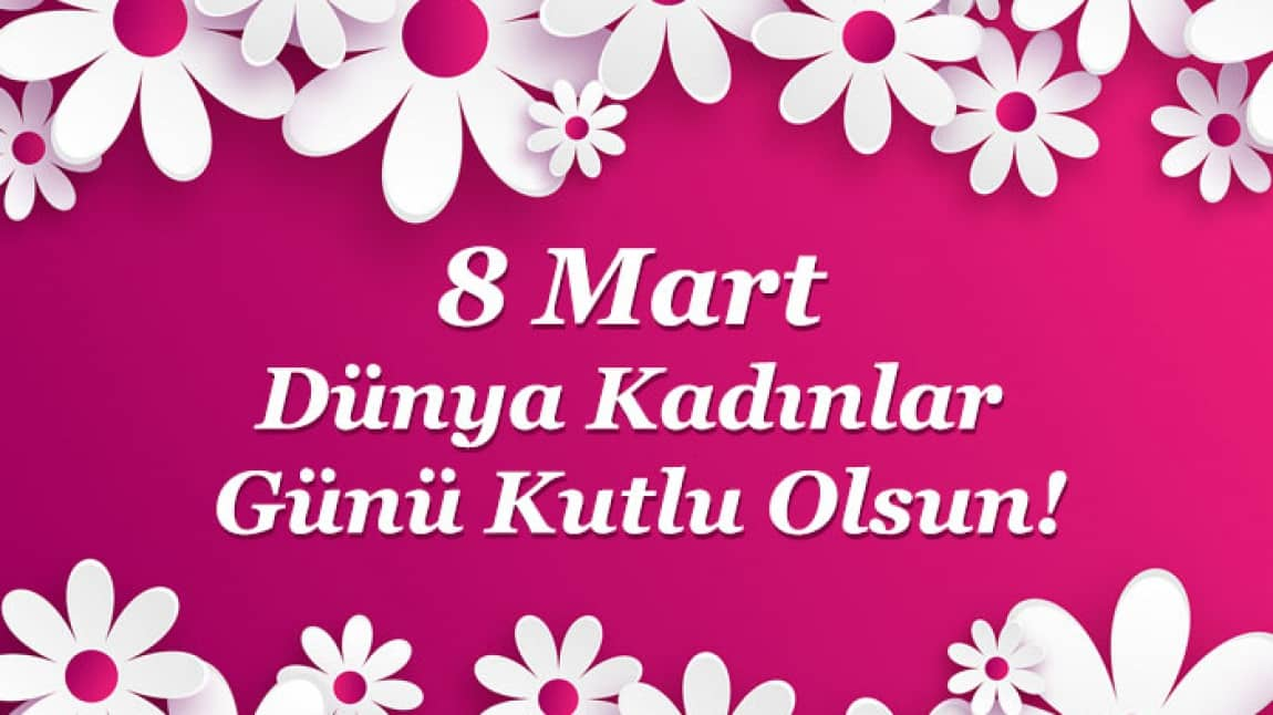 8 Mart Dunya Kadinlar Gunumuzu Kutladik Kibriskoyu Ortaokulu